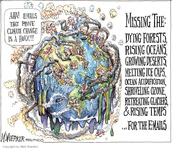 Aha!  E-mails that prove climate change is a hoax!!!  Missing the:  Dying forests, rising oceans, growing deserts, melting ice caps, ocean acidification, shriveling ozone, retreating glaciers, & rising temps � for the e-mails.
