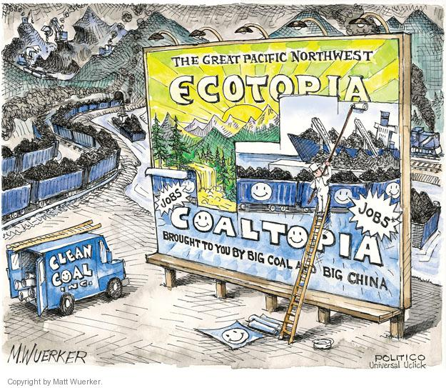 The great Pacific Northwest. Ecotopia. Coaltopia. Brought to you by big coal and China. Clean Coal Inc. Jobs.