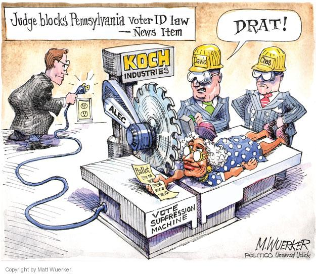 Judge blocks Pennsylvania voter ID law - News item. Koch industries. Alec. Ballot. Vote suppression machine. Drat! David. Chas.