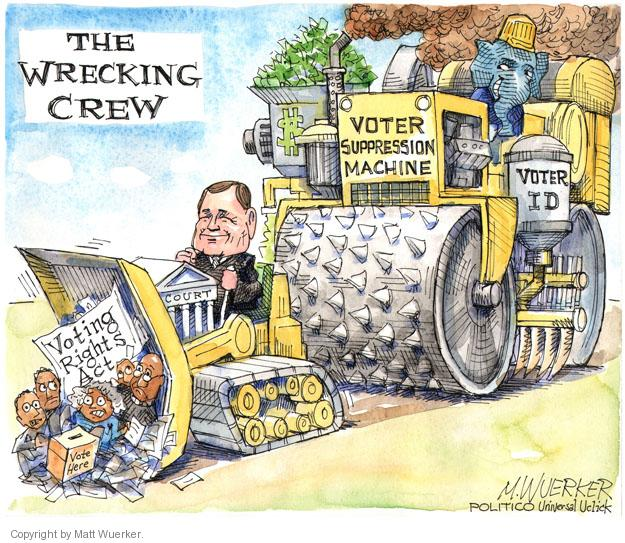 The Wrecking Crew. Voting Rights Act. Vote here. Voter suppression machine. Voter ID. $