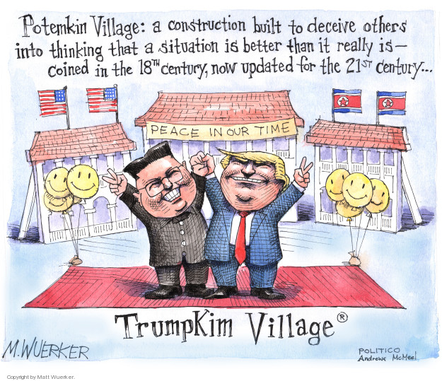 Potemkin Village: A construction built to deceive others into thinking that a situation is better than it really is - coined in the 18th century, no updated for the 21st century � Peace in our time. Trumpkin Village�