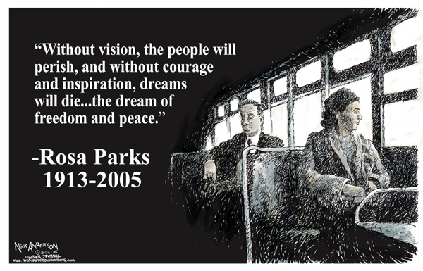 """Without vision, the people will perish, and without courage and inspiration, dreams will die .. The dream of freedom and peace.""  - Rosa Parks 1913 - 2005."