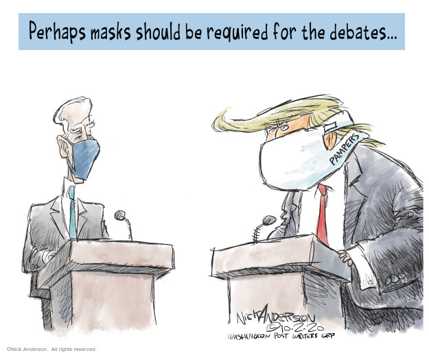 Perhaps masks should be required for the debates … Pampers.