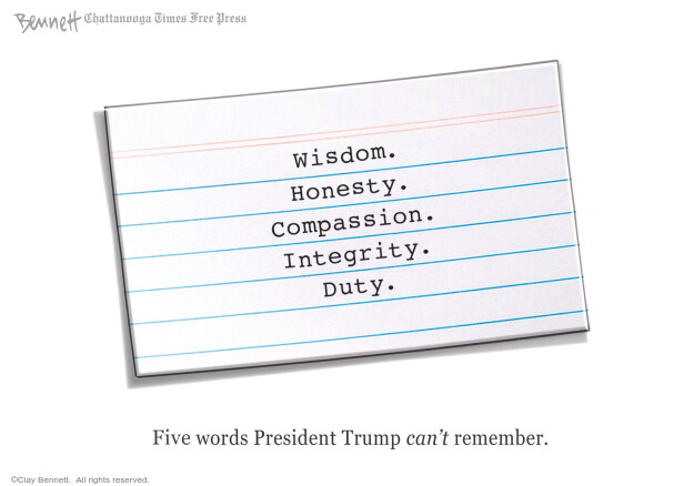 Wisdom. Honesty. Compassion. Integrity. Duty. Five words President Trump cant remember.