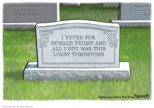 I voted for Donald Trump and all I got was this lousy tombstone.