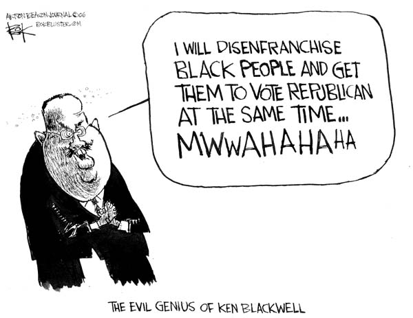 I will disenfranchise black people and get them to vote republican at the same time � Mwwahahaha.  The evil genius of Ken Blackwell.