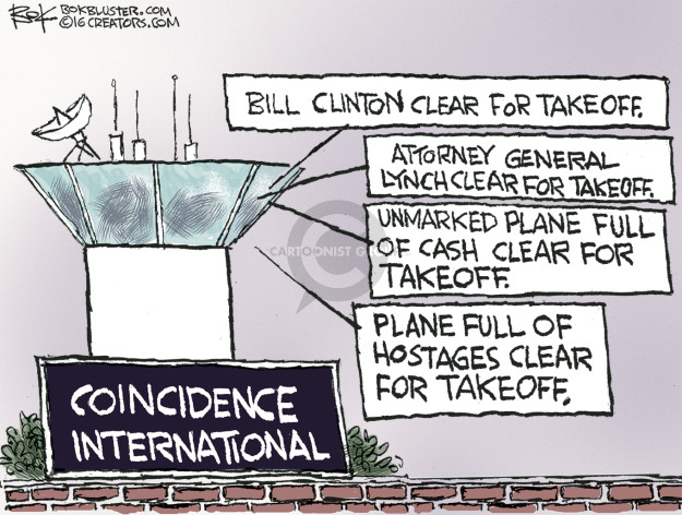 Bill Clinton clear for takeoff. Attorney General Lynch clear for takeoff. Unmarked plane full of cash clear for takeoff. Plane full of hostages clear for takeoff. Coincidence International.