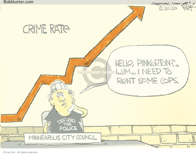 Crime rate. Hello, Pinkerton? … I … um … I need to rent some cops. Defund the police. Minneapolis City Council.