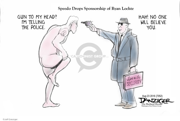 Speedo Drops Sponsorship of Ryan Lochte. Gun to my head? Im telling the police. Mom. Hah! No one will believe you. Speedo Security.