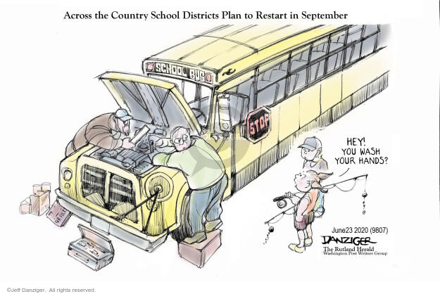 Across the Country School Districts Plan to Restart in September. School Bus. Hey! You wash your hands? Stop.