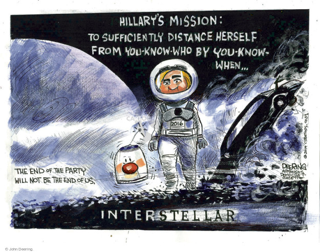 Hillarys Mission: To sufficiently distance herself from you-know-who by you-know-when � The end of the party will not be the end of us. Interstellar.