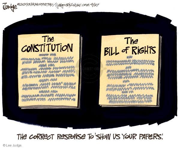 The correct response to show us your papers. The constitution. The Bill of Rights.