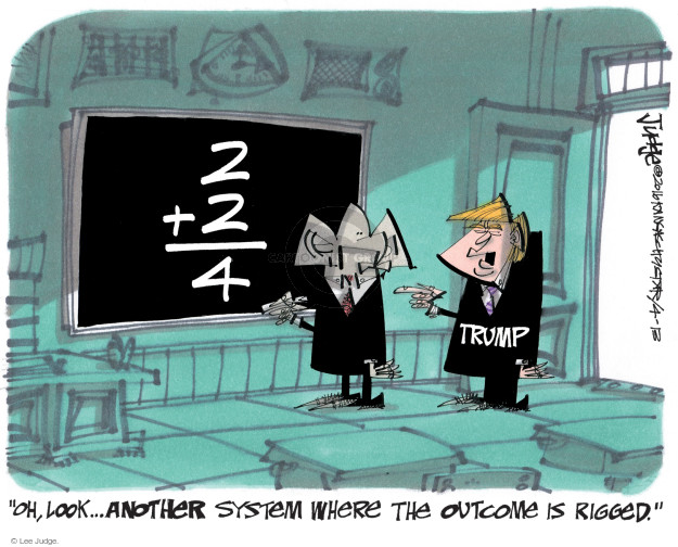 "2+2=4. Trump. ""Oh, look � another system where the outcome is rigged."""