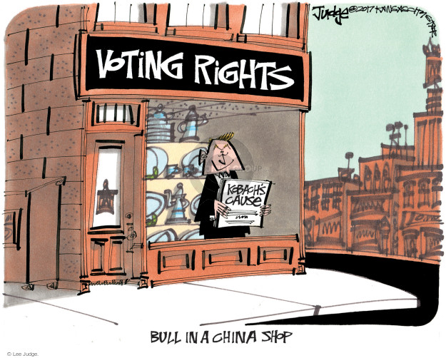 Voting Rights.  Kobachs Cause.  Bull in a china shop.