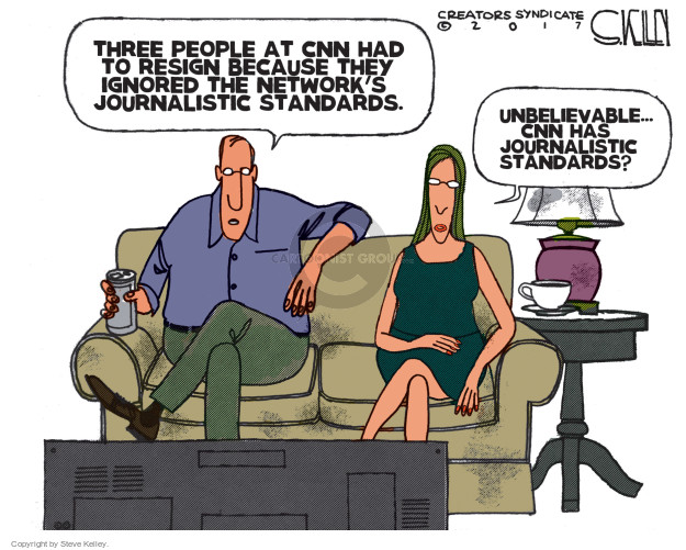 Three people at CNN had to resign because they ignored the networks journalistic standards. Unbelievable … CNN has journalistic standards?