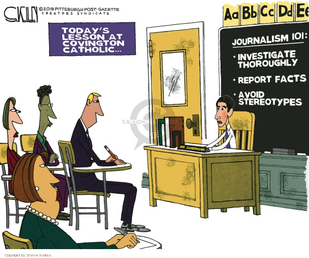 Todays lesson at Covington Catholic � Aa Bb Cc Dd Ee. Journalism 101: Investigate thoroughly. Report facts. Avoid stereotypes.