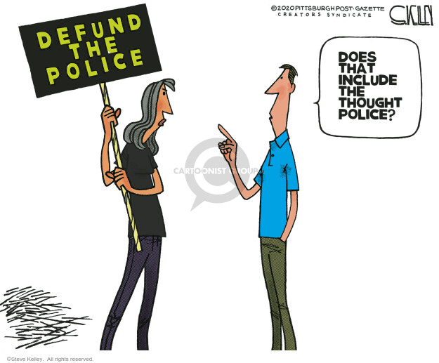 Defund the police. Does that include the thought police?