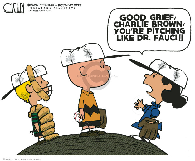 Good grief, Charlie Brown, youre pitching like Dr. Fauci!!