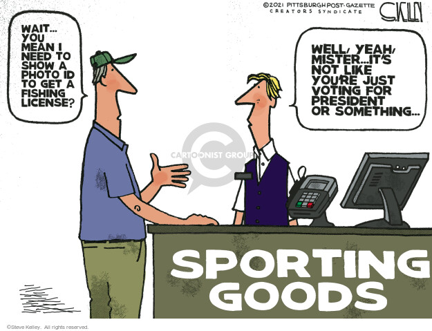 Sporting Goods.  Wait - you mean I need to show a photo ID to get a fishing license?  Well, yeah, mister, its not like youre just voting for president or something.