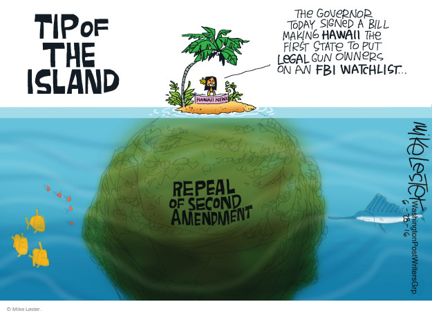 Tip of the Island. Hawaii News. The governor today signed a bill making Hawaii the first state to put legal gun owners on an FBI watchlist � Repeal of second amendment.
