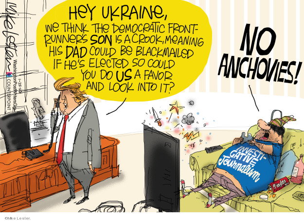 Hey Ukraine, we think the Democratic front runners son is a crook, meaning his dad could be blackmailed if hes elected so could you do us a favor and look into it? No anchovies! Investigative journalism.
