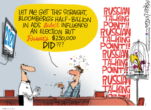 2020. Let me get this straight, Bloombergs half-billion in ads didnt influence an election but Russias $250,000 did??? Russian talking point!! Russian talking point!! Russian talking point!! Russian talking point!!