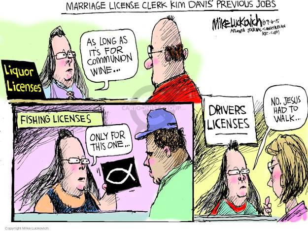 Marriage license clerk Kim Davis previous jobs. As long as its for communion wine � Liquor licenses. Fishing licenses. Only for this one � Drivers licenses. No. Jesus had to walk �