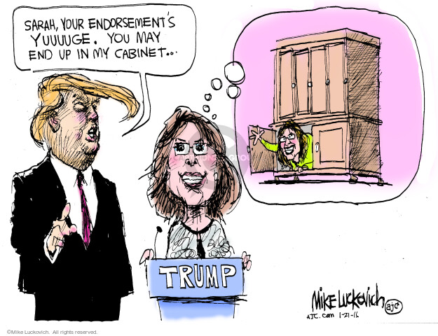 Sarah, your endorsements yuuuuge. You may end up in my cabinet � Trump.