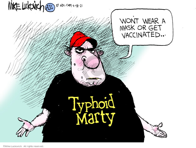 Wont wear a mask or get vaccinated … Typhoid Marty.