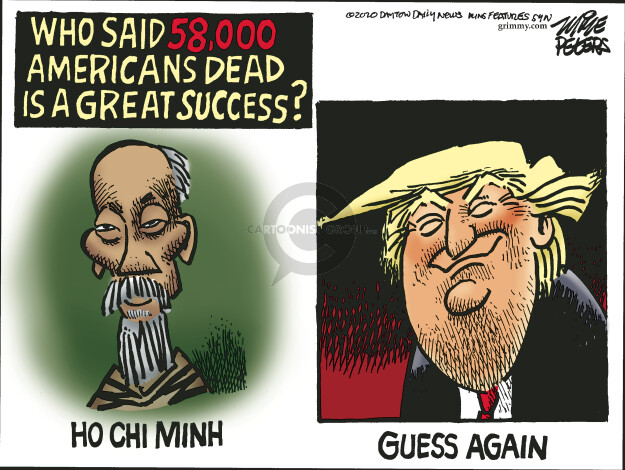 Who said 58,000 Americans dead is a great success? Ho Chi Minh. Guess again.