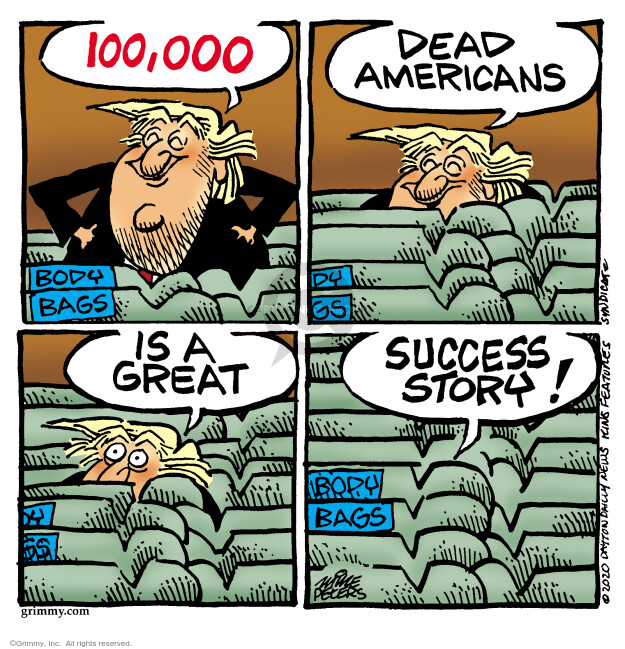 Body bags. 100,000 … Dead Americans … is a great … success story!