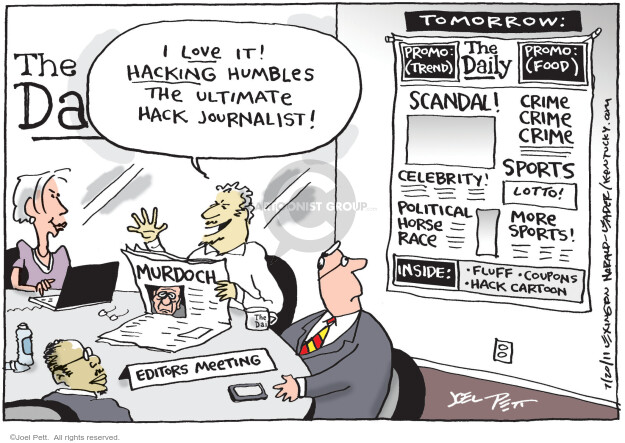 I love it! Hacking humbles the ultimate hack journalist! Tomorrow: The Daily. Promo: (Trend), Promo: (Food), Scandal! Crime, crime, crime. Celebrity! Sports. Lotto! Political Horse Race. More Sports! Inside: Fluff. Coupons. Hack Cartoon.