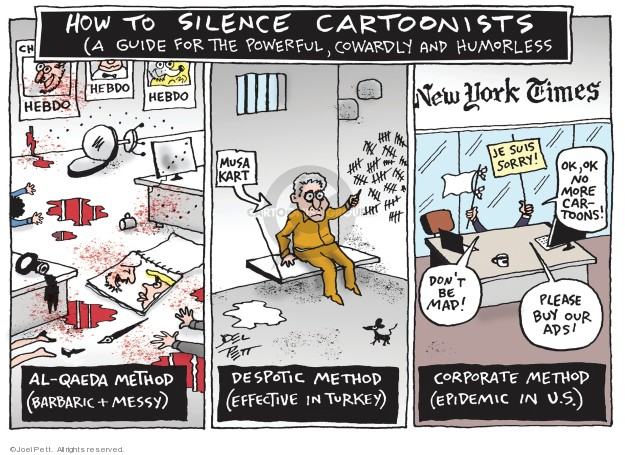 How to silence cartoonists (A guide for the powerful, cowardly and humorless). Hebdo. Al-qaeda method (Barbaric and messy). Musa Kart. Despotic method (effective in Turkey). New York Times. Je suis sorry! Ok, ok no more cartoons! Dont be mad! Please buy our ads! Corporate method (epidemic in U.S.)
