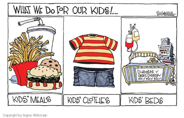 What we do for our kids! � Kids meals. Kids clothes. Kids beds. Diabetes (check). Heart Disease (check). Etc (check) etc (check) etc (check).