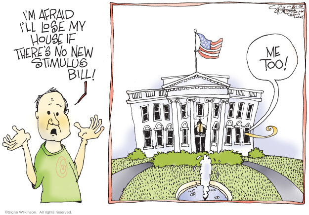 Im afraid Ill lose my house if theres no new stimulus bill!  Me too!