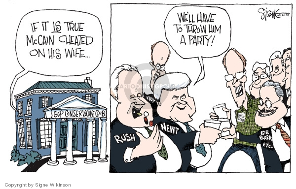 GOP Conservative Club.  If it is true McCain cheated on his wife � Well have to throw him a party.  Rush.  Newt.  Rudy.  Bob Barr, etc.
