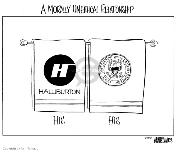 A Morally Unethical Relationship.  His.  Halliburton.  His.  Vice President of the United States.