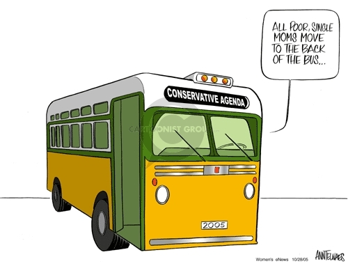 Conservative Agenda.  2005.  All poor, single moms move to the back of the bus.