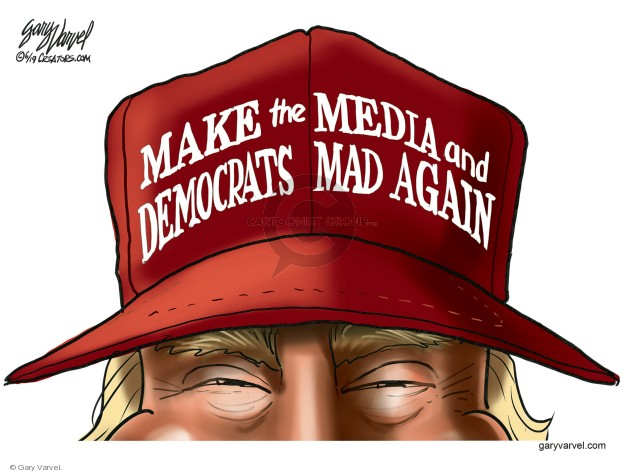 Make the Media and Democrats Mad Again.