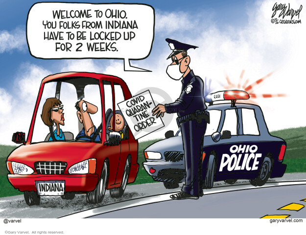 Indiana.  Covid Quarantine Order.  Ohio Police.  Welcome to Ohio.  You folks from Indiana have to be locked up for two weeks.